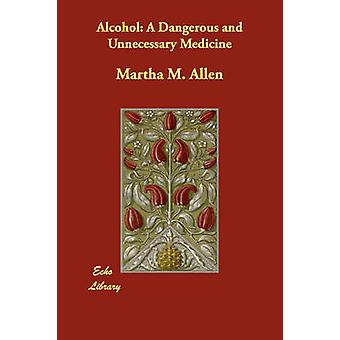 Alcohol A Dangerous and Unnecessary Medicine by Allen & Martha M.