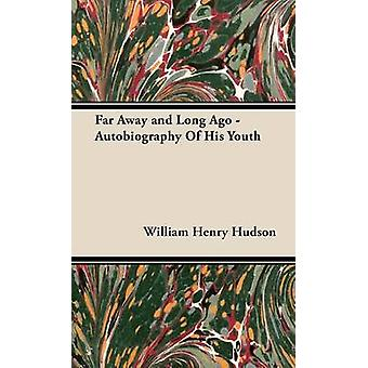 Far Away and Long Ago  Autobiography Of His Youth by Hudson & William Henry