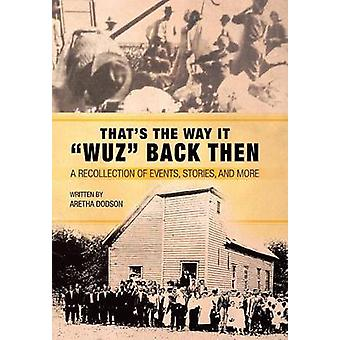 Thats the Way It Wuz Back Then A Recollection of Events Stories and More by Dodson & Aretha
