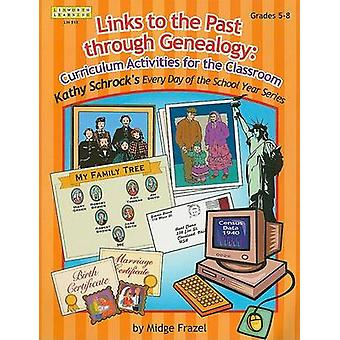 Links to the Past through Genealogy Curriculum Activities for the Classroom by Frazel & Midge