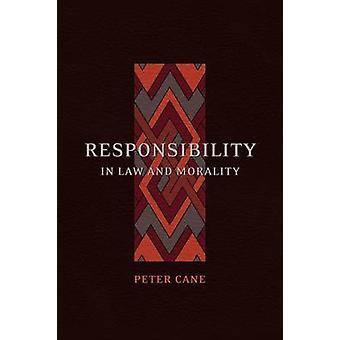 Responsibility in Law and Morality by Cane & Peter