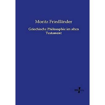 Griechische Philosophie im alten Testament by Friedlnder & Moritz