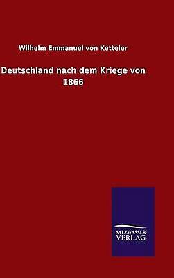 Deutschland nach dem Kriege von 1866 by Ketteler & Wilhelm Emhommeuel von