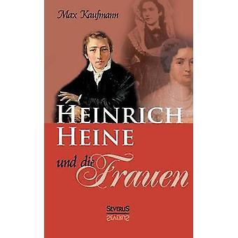 Heinrich Heine Und Die Frauen av Kaufmann & Max