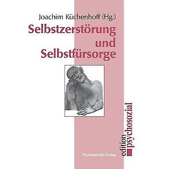 Selbstzerstrung und Selbstfrsorge by Kchenhoff & Joachim