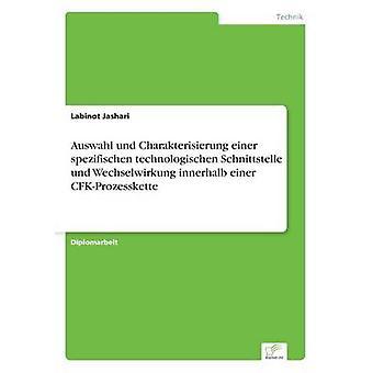 Auswahl und Charakterisierung einer spezifischen technologischen Schnittstelle und Wechselwirkung innerhalb einer CFKProzesskette by Jashari & Labinot