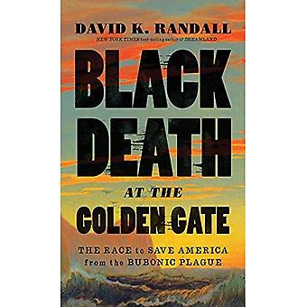 Black Death at the Golden Gate: The Race to Save America from the Bubonic Plague