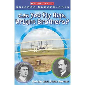 Can You Fly High - Wright Brothers? by Melvin Berger - Gilda Berger -