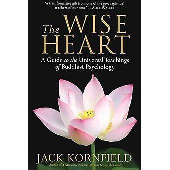 The Wise Heart - A Guide to the Universal Teachings of Buddhist Psycho