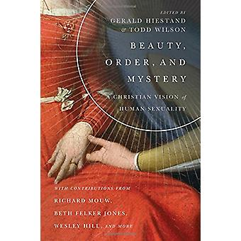 Beauty - Order - and Mystery - A Christian Vision of Human Sexuality b