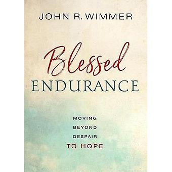 Blessed Endurance - Moving Beyond Despair to Hope by John R Wimmer - 9