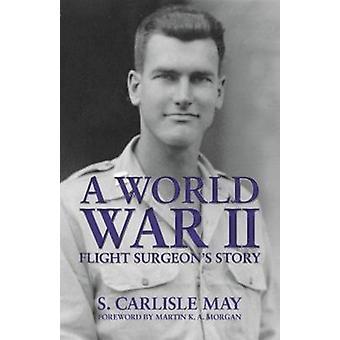 A World War II Flight Surgeons Story by Martin K. A. Morgan - 9781455