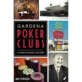 Gardena Poker Clubs - A High-Stakes History by Max Votolato - 97814671