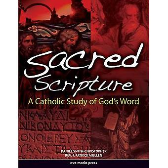 Sacred Scripture - A Catholic Study of God's Word by Daniel L Smith-Ch