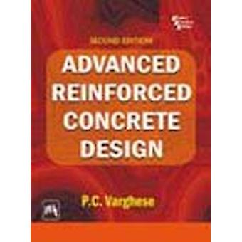 Advanced Reinforced Concrete Design by P.C. Varghese - 9788120327870