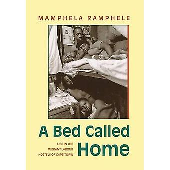 A Bed Called Home - Life in the Migrant Labour Hostels of Cape Town by