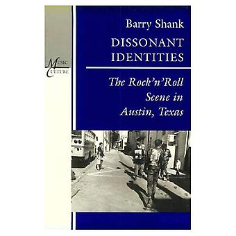Dissonant Identities: Rock 'n' Roll Scene in Austin, Texas (Music/Culture)