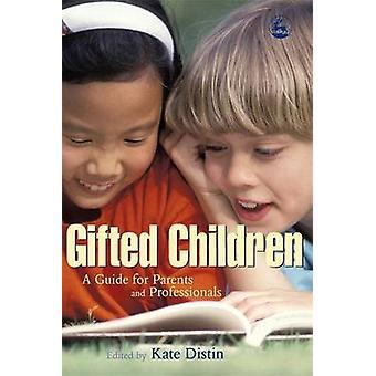 Begåvade barn - en Guide för föräldrar och yrkesverksamma av Kate Distin