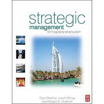 Strategic Management for Hospitality and Tourism by Fevzi Okumus & Levent Altinay & Prakash K. Chathoth