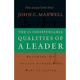 The 21 Indispensable Qualities of a Leader: Becoming the Person Others Will Want to Follow (Paperback) by Maxwell John