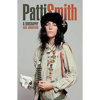 Patti Smith The Biography by Johnstone & Nick