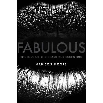 Fabulous - The Rise of the Beautiful Eccentric by madison moore - 9780