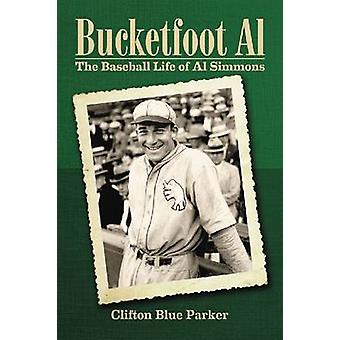 Bucketfoot Al - the Baseball Life of Al Simmons by Clifton Blue Parker