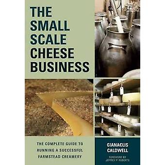 The Small-Scale Cheese Business - The Complete Guide to Running a Succ