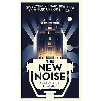 This New Noise - The Extraordinary Birth and Troubled Life of the BBC