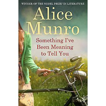 Something I've Been Meaning to Tell You by Alice Munro - 978178470089