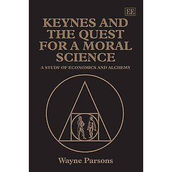 Keynes and the Quest for a Moral Science - A Study of Economics and Al
