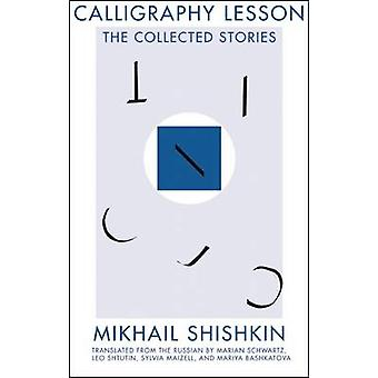 Calligraphy Lesson - The Collected Stories by Mikhail Shishkin - Maria