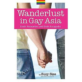 Wanderlust in Gay Asia - Exotic Encounters and Erotic Escapades by Han