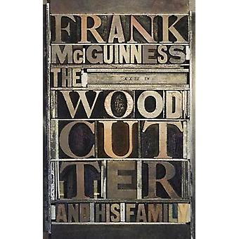 The Woodcutter and His Family by Frank McGuinness - 9781847179074 Book