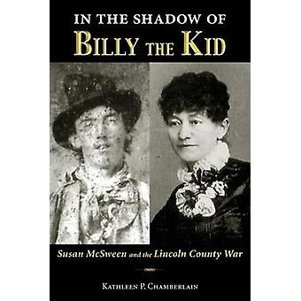 In the Shadow of Billy the Kid - Susan McSween and the Lincoln County