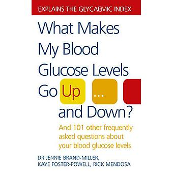 What Makes My Blood Glucose Levels Go Up...and Down? - And 101 Other F