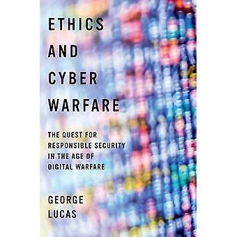 Ethics and Cyber Warfare - The Quest for Responsible Security in the A