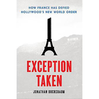 Exception Taken - How France Has Defied Hollywood's New World Order by