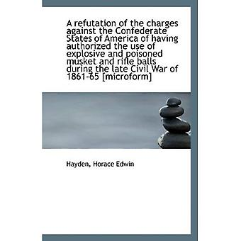 A refutation of the charges against the Confederate States of America of having authorized the use o