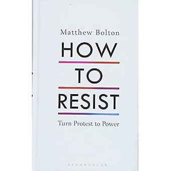 Comment résister: tourner à protester contre le pouvoir
