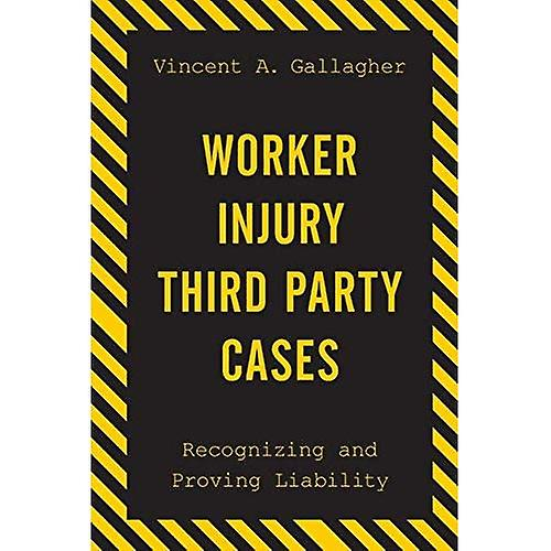 Worker Injury Third Party Cases  Recognizing and Proving Liability
