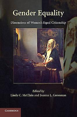 Gender Equality Dimensions of femmes Equal Citizenship. Edited by Linda C. McClain Joanna L. Grosshomme by McClain & Linda C.