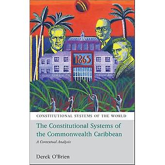 The Constitutional Systems of the Commonwealth Caribbean A Contextual Analysis by OBrien & Derek
