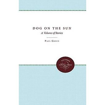 Dog on the Sun - A Volume of Stories (1st New edition) by Paul Green -