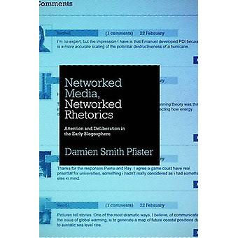Networked Media Networked Rhetorics Attention and Deliberation in the Early Blogosphere by Pfister & Damien Smith