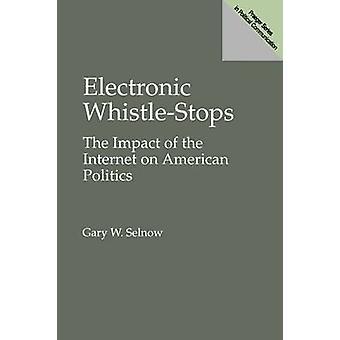 Elektroniska WhistleStops effekterna av Internet på amerikansk politik av Selnow & Gary W.