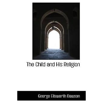 The Child and His Religion by Dawson & George Ellsworth
