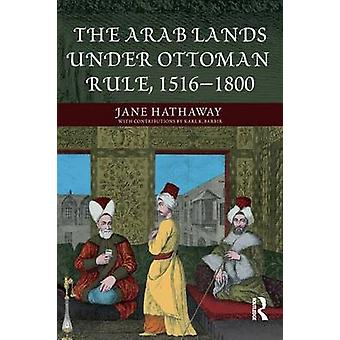 The Arab Lands Under Ottoman Rule 15161800 by Hathaway & Jane