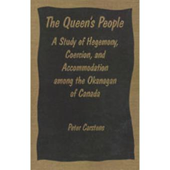 The Queens People A Study of Hegemony Coercion and Accommodation Among the Okanagan of Canada by Carstens & Peter