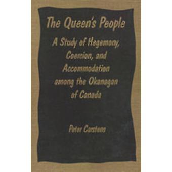 Die Königinnen Menschen eine Studie von Hegemonie Zwang und Unterkunft unter den Okanagan Kanada von & Peter Carstens